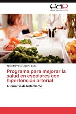 Programa Para Mejorar La Salud En Escolares Con Hipertension Arterial (Paperback)