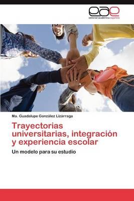 Trayectorias Universitarias, Integracion y Experiencia Escolar (Paperback)