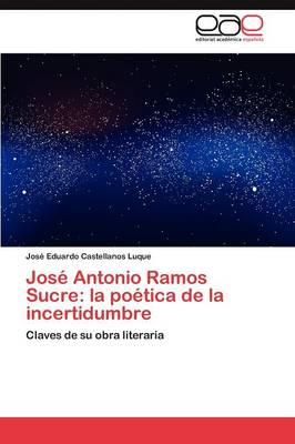 Jose Antonio Ramos Sucre: La Poetica de la Incertidumbre (Paperback)