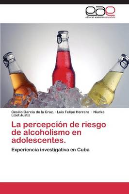 La Percepcion de Riesgo de Alcoholismo En Adolescentes. (Paperback)