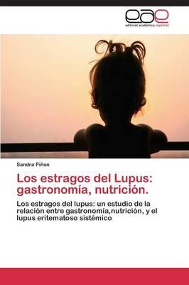 Los Estragos del Lupus: Gastronomia, Nutricion. (Paperback)