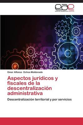 Aspectos Juridicos y Fiscales de La Descentralizacion Administrativa (Paperback)