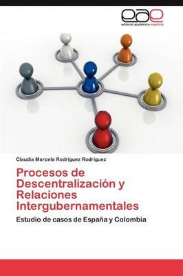 Procesos de Descentralizacion y Relaciones Intergubernamentales (Paperback)