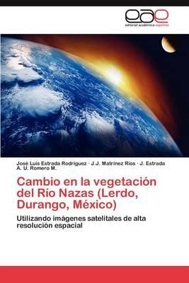 Cambio En La Vegetacion del Rio Nazas (Lerdo, Durango, Mexico) (Paperback)