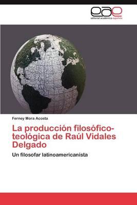 La Produccion Filosofico-Teologica de Raul Vidales Delgado (Paperback)