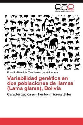 Variabilidad Genetica En DOS Poblaciones de Llamas (Lama Glama), Bolivia (Paperback)