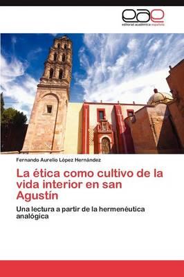 La Etica Como Cultivo de La Vida Interior En San Agustin (Paperback)