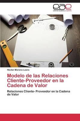 Modelo de Las Relaciones Cliente-Proveedor En La Cadena de Valor (Paperback)