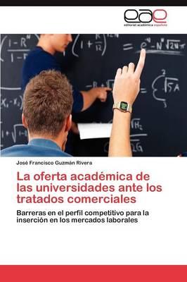 La Oferta Academica de Las Universidades Ante Los Tratados Comerciales (Paperback)