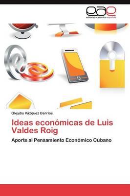 Ideas Economicas de Luis Valdes Roig (Paperback)