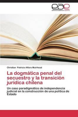 La Dogmatica Penal del Secuestro y La Transicion Juridica Chilena (Paperback)