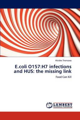 E.Coli O157: H7 Infections and Hus: The Missing Link (Paperback)