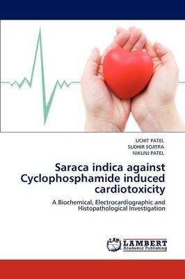 Saraca Indica Against Cyclophosphamide Induced Cardiotoxicity (Paperback)