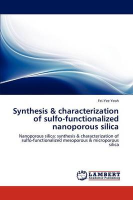 Synthesis & Characterization of Sulfo-Functionalized Nanoporous Silica (Paperback)