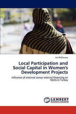 Local Participation and Social Capital in Women's Development Projects (Paperback)