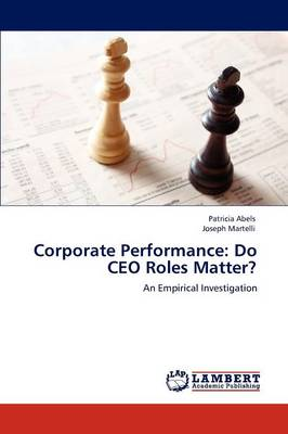 Corporate Performance: Do CEO Roles Matter? (Paperback)