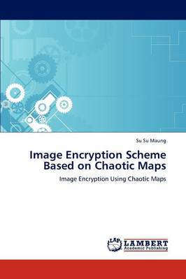 Image Encryption Scheme Based on Chaotic Maps (Paperback)