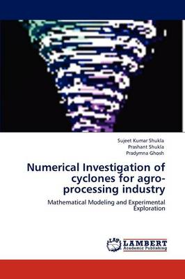 Numerical Investigation of Cyclones for Agro-Processing Industry (Paperback)