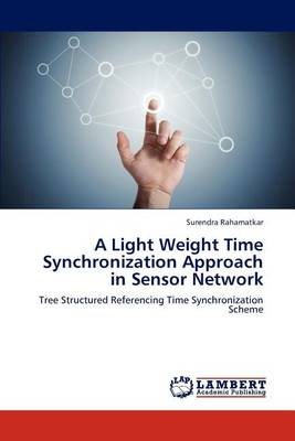A Light Weight Time Synchronization Approach in Sensor Network (Paperback)