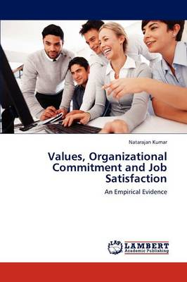 Values, Organizational Commitment and Job Satisfaction (Paperback)