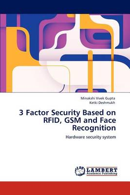 3 Factor Security Based on Rfid, GSM and Face Recognition (Paperback)