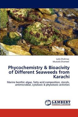 Phycochemistry & Bioacivity of Different Seaweeds from Karachi (Paperback)