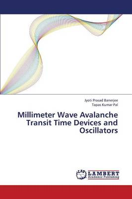 Millimeter Wave Avalanche Transit Time Devices and Oscillators (Paperback)