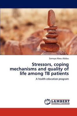 Stressors, Coping Mechanisms and Quality of Life Among Tb Patients (Paperback)