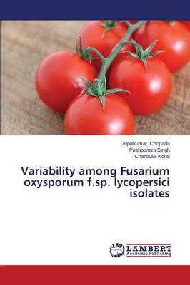 Variability Among Fusarium Oxysporum F.Sp. Lycopersici Isolates (Paperback)