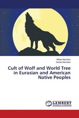 Cult of Wolf and World Tree in Eurasian and American Native Peoples (Paperback)