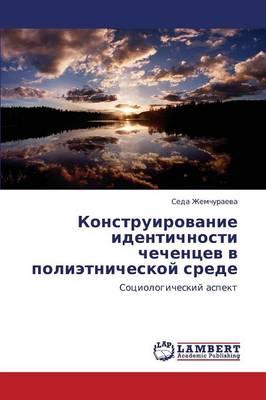 Konstruirovanie Identichnosti Chechentsev V Polietnicheskoy Srede (Paperback)