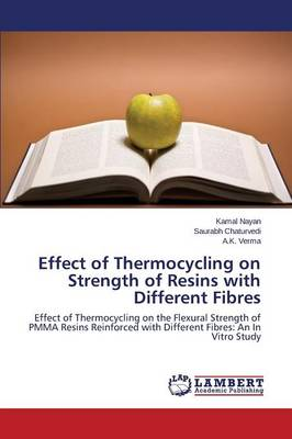 Effect of Thermocycling on Strength of Resins with Different Fibres (Paperback)
