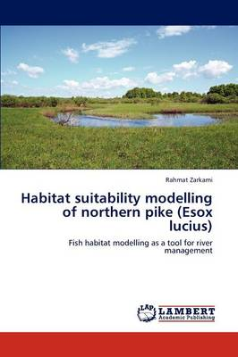 Habitat Suitability Modelling of Northern Pike (Esox Lucius) (Paperback)