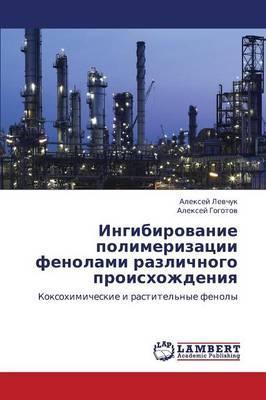 Ingibirovanie Polimerizatsii Fenolami Razlichnogo Proiskhozhdeniya (Paperback)