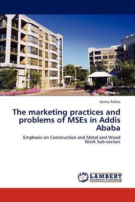 The Marketing Practices and Problems of Mses in Addis Ababa (Paperback)