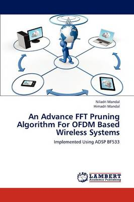 An Advance FFT Pruning Algorithm for Ofdm Based Wireless Systems (Paperback)