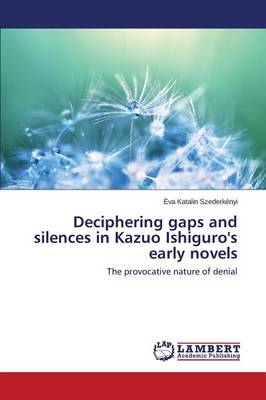 Deciphering Gaps and Silences in Kazuo Ishiguro's Early Novels (Paperback)