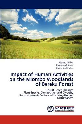 Impact of Human Activities on the Miombo Woodlands of Bereku Forest (Paperback)