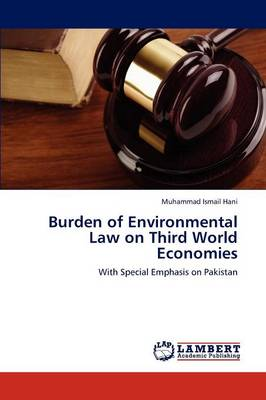 Burden of Environmental Law on Third World Economies (Paperback)