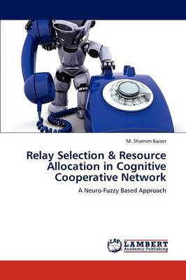 Relay Selection & Resource Allocation in Cognitive Cooperative Network (Paperback)