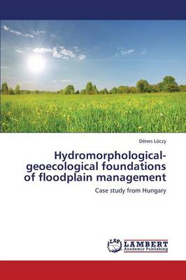 Hydromorphological-Geoecological Foundations of Floodplain Management (Paperback)