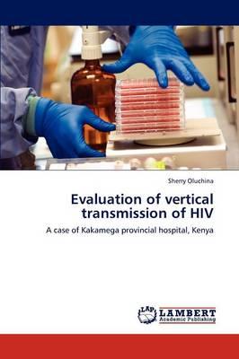 Evaluation of Vertical Transmission of HIV (Paperback)