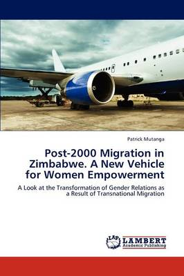 Post-2000 Migration in Zimbabwe. a New Vehicle for Women Empowerment (Paperback)