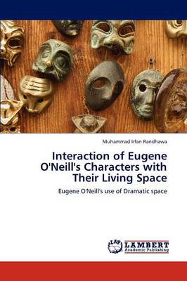 Interaction of Eugene O'Neill's Characters with Their Living Space (Paperback)