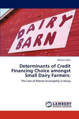 Determinants of Credit Financing Choice Amongst Small Dairy Farmers (Paperback)