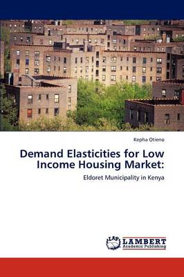 Demand Elasticities for Low Income Housing Market (Paperback)