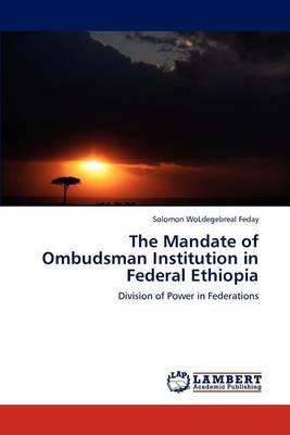 The Mandate of Ombudsman Institution in Federal Ethiopia (Paperback)