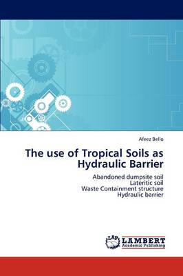 The Use of Tropical Soils as Hydraulic Barrier (Paperback)