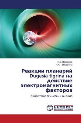 Reaktsii Planariy Dugesia Tigrina Na Deystvie Elektromagnitnykh Faktorov (Paperback)