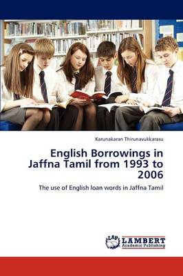 English Borrowings in Jaffna Tamil from 1993 to 2006 (Paperback)